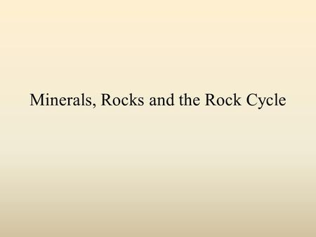 Minerals, Rocks and the Rock Cycle. What is a mineral? Occurs naturally Is a solid Definite chemical composition Atoms arranged in orderly pattern.