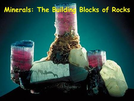 Minerals: The Building Blocks of Rocks. I.Definition II. Formation III. Properties IV. Classification.