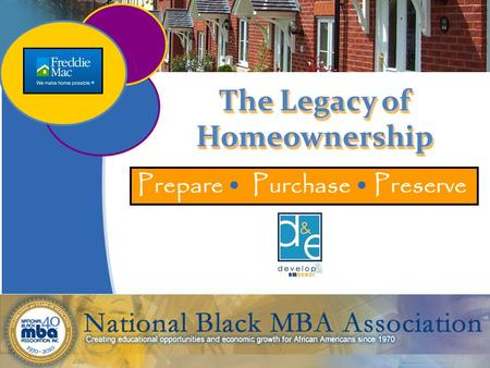 1 The Legacy of Homeownership Prepare Purchase Preserve.