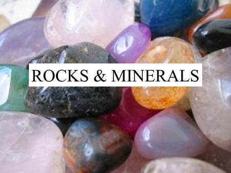 Rocks & Minerals ROCKS & MINERALS. Minerals EQ: How are minerals a part of rocks?