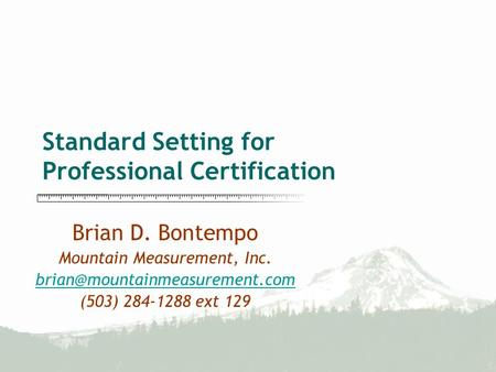 Standard Setting for Professional Certification Brian D. Bontempo Mountain Measurement, Inc. (503) 284-1288 ext 129.
