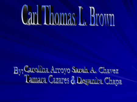 Carl Thomas L. Brown Who were his parents and what did they do? His dad was General Raymond Brown an air force pilot and his mother was Harriet Brown,