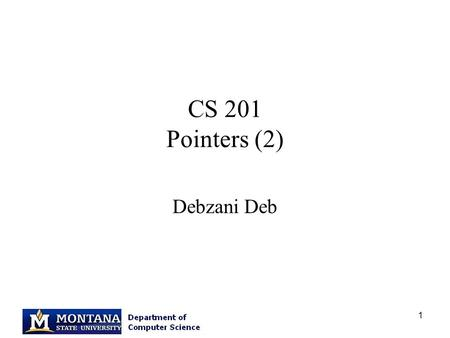 1 CS 201 Pointers (2) Debzani Deb. 2 Overview Pointers Functions: pass by reference Quiz 2 : Review Q & A.