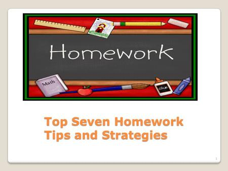 Top Seven Homework Tips and Strategies 1. Share your homework routine with a partner. Discuss positive and negative habits. 2.