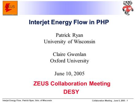 Interjet Energy Flow. Patrick Ryan, Univ. of Wisconsin Collaboration Meeting, June 6, 2005 - 1 Patrick Ryan University of Wisconsin Claire Gwenlan Oxford.