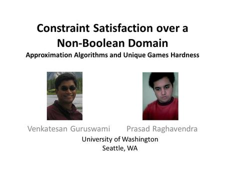 Constraint Satisfaction over a Non-Boolean Domain Approximation Algorithms and Unique Games Hardness Venkatesan Guruswami Prasad Raghavendra University.