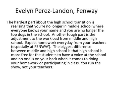 Evelyn Perez-Landon, Fenway The hardest part about the high school transition is realizing that you're no longer in middle school where everyone knows.