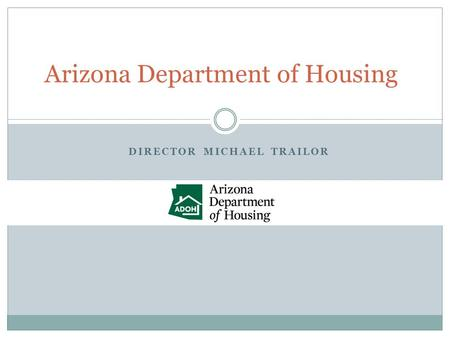 Arizona Department of Housing DIRECTOR MICHAEL TRAILOR.