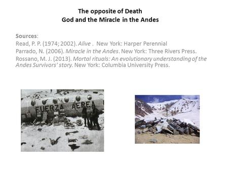 The opposite of Death God and the Miracle in the Andes Sources: Read, P. P. (1974; 2002). Alive. New York: Harper Perennial Parrado, N. (2006). Miracle.
