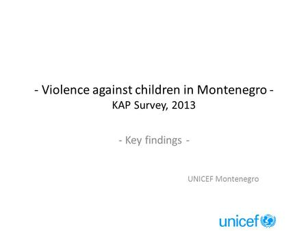 - Violence against children in Montenegro - KAP Survey, 2013 - Key findings - UNICEF Montenegro.