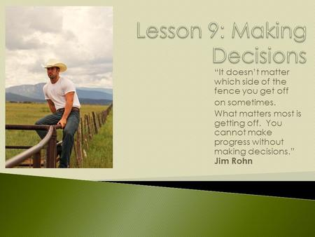 """It doesn't matter which side of the fence you get off on sometimes. What matters most is getting off. You cannot make progress without making decisions."""