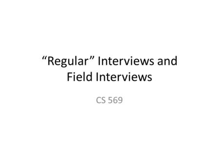 """Regular"" Interviews and Field Interviews CS 569."