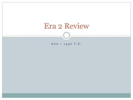 Era 2 Review 600 – 1450 C.E..