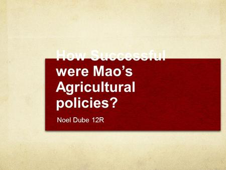 How Successful were Mao's Agricultural policies? Noel Dube 12R.
