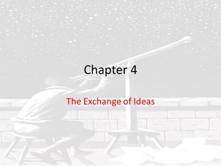 Chapter 4 The Exchange of Ideas. Read the chapter opener, in which Galileo appears before Church officials on a charge of heresy. Why would the Church.