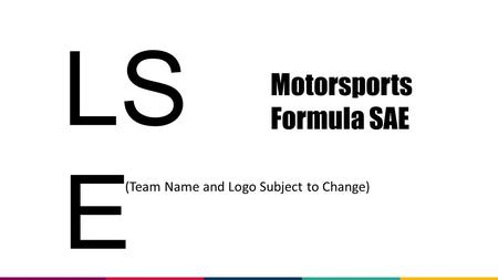 LS E Motorsports Formula SAE (Team Name and Logo Subject to Change)