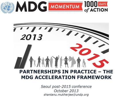 PARTNERSHIPS IN PRACTICE – THE MDG ACCELERATION FRAMEWORK Seoul post-2015 conference October 2013 3.