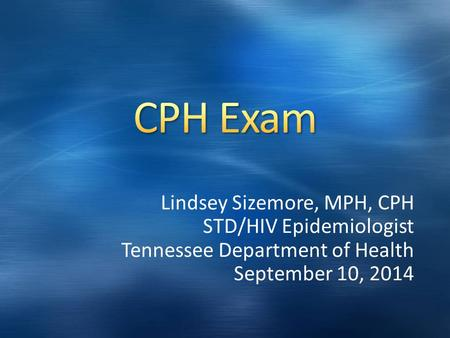 Lindsey Sizemore, MPH, CPH STD/HIV Epidemiologist Tennessee Department of Health September 10, 2014.