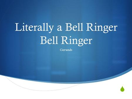  Literally a Bell Ringer Bell Ringer Gerunds. Instructions  Count off by two's.  Go to your designated side  You will receive a personal number. 
