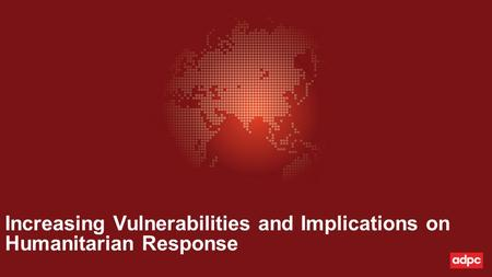 Increasing Vulnerabilities and Implications on Humanitarian Response.