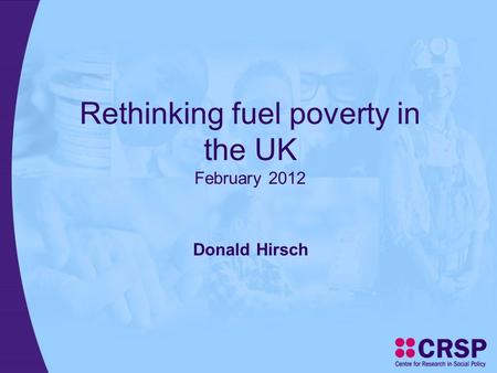 Rethinking fuel poverty in the UK February 2012 Donald Hirsch.