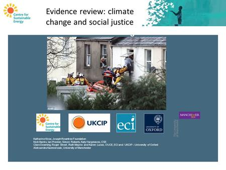 Evidence Review Climate Change and Social Justice Katharine Knox, Joseph Rowntree Foundation Nick Banks, Ian Preston, Simon Roberts, Katy Hargreaves, CSE.