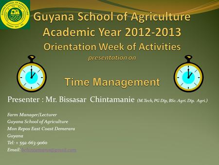 Presenter : Mr. Bissasar Chintamanie (M.Tech, PG Dip, BSc. Agri. Dip. Agri.) Farm Manager/Lecturer Guyana School of Agriculture Mon Repos East Coast Demerara.