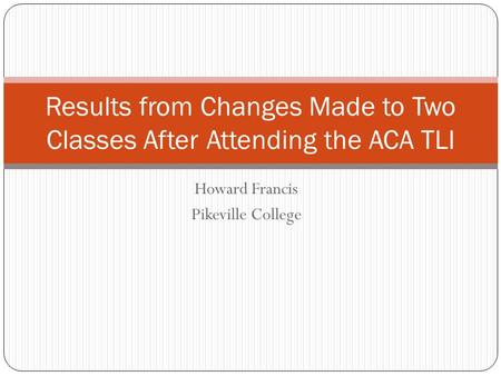 Howard Francis Pikeville College Results from Changes Made to Two Classes After Attending the ACA TLI.