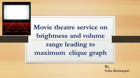 Movie theatre service on brightness and volume range leading to maximum clique graph By, Usha Kavirayani.