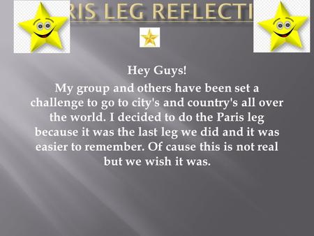 Hey Guys! My group and others have been set a challenge to go to city's and country's all over the world. I decided to do the Paris leg because it was.