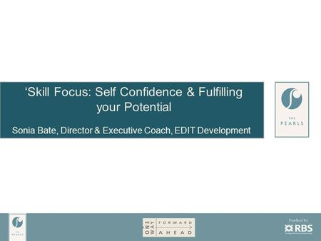 'Skill Focus: Self Confidence & Fulfilling your Potential Sonia Bate, Director & Executive Coach, EDIT Development.