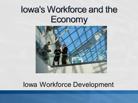Iowa Workforce Development. Source: Labor Market and Workforce Information Division, Iowa Workforce Development.