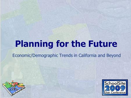 Planning for the Future Economic/Demographic Trends in California and Beyond.