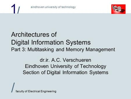 1/1/ / faculty of Electrical Engineering eindhoven university of technology Architectures of Digital Information Systems Part 3: Multitasking and Memory.