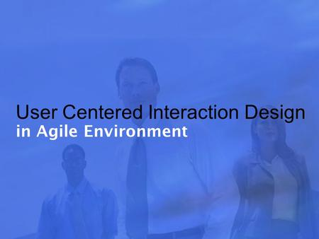 User Centered Interaction Design in Agile Environment.