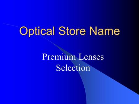 Optical Store Name Premium Lenses Selection. HomeAR #1UVHi-IndexHard CoatPolarizedAR #2 Photochromic TintMirror Progressive Premium Lenses Index Polarized.