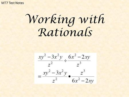 MT7 Test Notes Working with Rationals. MT7: Working with Rationals 20 questions that cover Adding, Subtracting (like denominators and unlike denominators),
