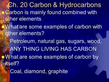 Ch. 20 Carbon & Hydrocarbons  Carbon is mainly found combined with other elements  What are some examples of carbon with other elements?  Petroleum,