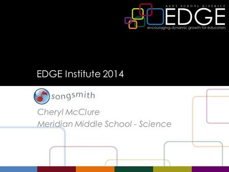 EDGE Institute 2014 SongSmith Cheryl McClure Meridian Middle School - Science.