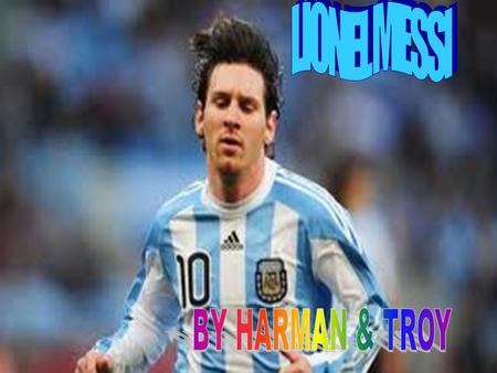 LIONEL MESSI  Lionel Messi a soccer player. He is the worlds best soccer player. Lionel Messi is my best soccer player. He plays for Barcelona and the.