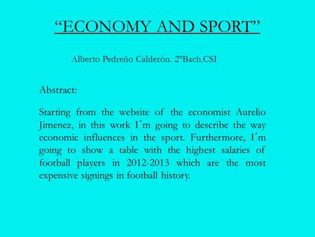 Abstract: Starting from the website of the economist Aurelio Jimenez, in this work I´m going to describe the way economic influences in the sport. Furthermore,