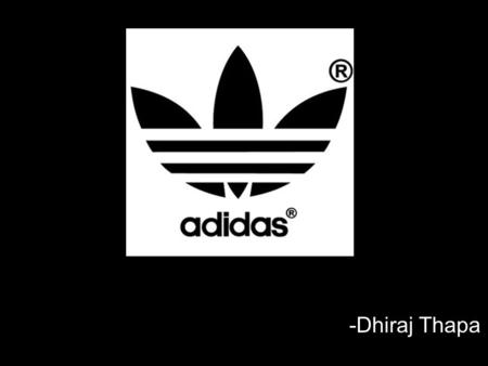 -Dhiraj Thapa. Introduction Adidas is the biggest sportswear manufacturer in Europe and one of the biggest in the world. The company that started in 1924.