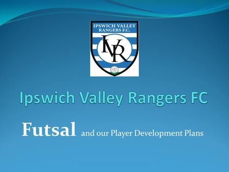 Futsal and our Player Development Plans. Futsal originated from South America and dates back as far as the 1930's It is now played globally and is recognised.