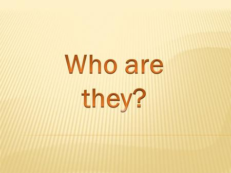 Who are they?.