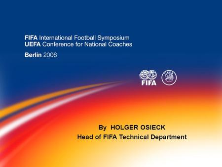 By HOLGER OSIECK Head of FIFA Technical Department.