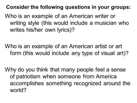 Consider the following questions in your groups: Who is an example of an American writer or writing style (this would include a musician who writes his/her.