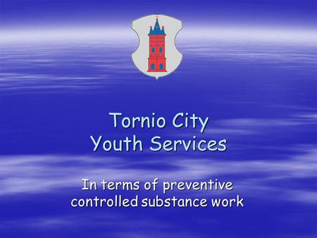 Tornio City Youth Services In terms of preventive controlled substance work.