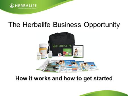 Created by Tomas Laszlo. Some rights reserved: Attribution No Derivatives (CC-BY-ND) The Herbalife Business Opportunity How it works and how to get started.