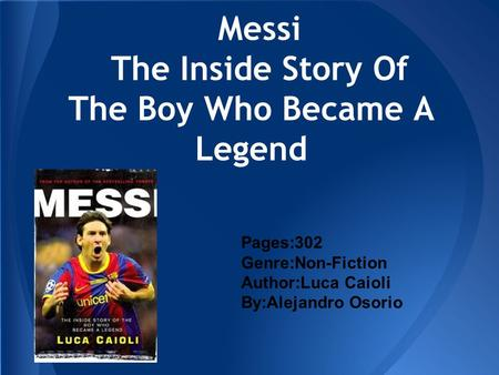 Messi The Inside Story Of The Boy Who Became A Legend Pages:302 Genre:Non-Fiction Author:Luca Caioli By:Alejandro Osorio.