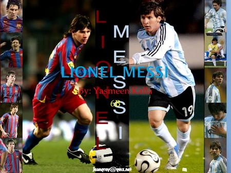 By: Yasmeen Kalla 6B. The player I chose is Luis Lionel Andres Messi. He was born in Rosario, Argentina on June 24, 1987. He is the best football player.